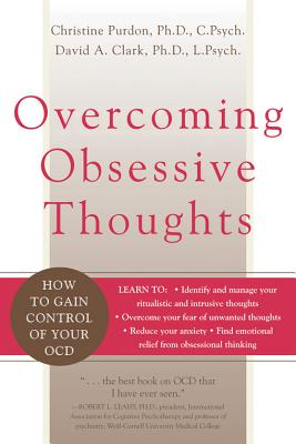 Overcoming Obsessive Thoughts By Purdon, Christine, Ph.D./ Clark, David A.
