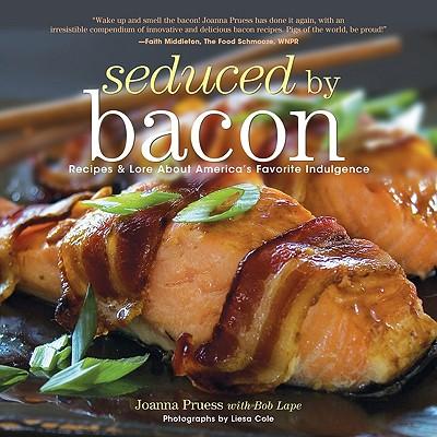 Seduced by Bacon By Pruess, Joanna/ Lape, Bob/ Cole, Liesa (PHT)